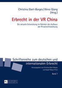 Erbrecht in Der VR China: Die Aktuelle Entwicklung Im Rahmen Des Aufbaus Der Privatrechtsordnung
