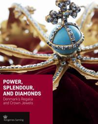 Power, Splendour, and Diamonds: Denmark's Regalia and Crown Jewels