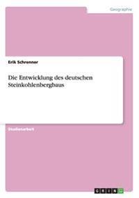 Die Entwicklung Des Deutschen Steinkohlenbergbaus