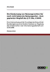 Die Einraumung Von Nutzungsrechten Fur Noch Nicht Bekannte Nutzungsarten - Zum Geplanten Wegfall Des 31 ABS. 4 Urhg