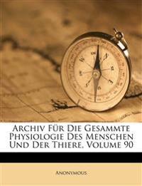 Archiv Für Die Gesammte Physiologie Des Menschen Und Der Thiere, Neunzigster Band