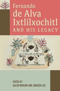 Fernando De Alva Ixtlilxochitl and His Legacy