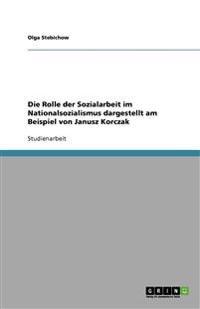Die Rolle Der Sozialarbeit Im Nationalsozialismus Dargestellt Am Beispiel Von Janusz Korczak