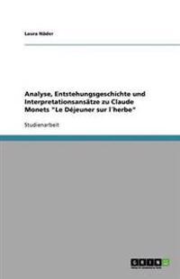 Analyse, Entstehungsgeschichte Und Interpretationsansatze Zu Claude Monets Le Dejeuner Sur Lherbe