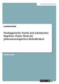 Heideggerische Furcht Und Sokratisches Begehren. Polare Modi Der Phanomenologischen Befindlichkeit