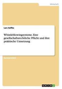 Whistleblowingsysteme. Eine gesellschaftsrechtliche Pflicht und ihre praktische Umsetzung