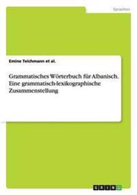 Grammatisches Worterbuch Fur Albanisch. Eine Grammatisch-Lexikographische Zusammenstellung