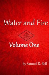 Water and Fire Volume One