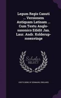 Legum Regis Canuti ... Versionem Antiquam Latinam ... Cum Textu Anglo-Saxonico Edidit Jan. Laur. Andr. Kolderup-Rosenvinge