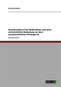 Hausturwiderruf Bei Realkrediten Und Seine Wirtschaftliche Bedeutung VOR Dem Europarechtlichen Hintergurnd