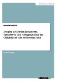 Exegese des Neuen Testaments. Textanalyse und Formgeschichte des Gleichnisses vom verlorenen Sohn