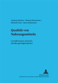 Qualitaet Von Nahrungsmitteln: Grundkonzepte, Kriterien, Handlungsmoeglichkeiten