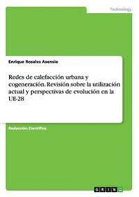 Redes de calefacción urbana y cogeneración. Revisión sobre la utilización actual y perspectivas de evolución en la UE-28