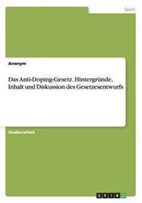 Das Anti-Doping-Gesetz. Hintergrunde, Inhalt Und Diskussion Des Gesetzesentwurfs