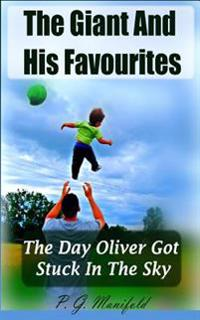 The Giant and His Favourites: The Day Oliver Got Stuck in the Sky