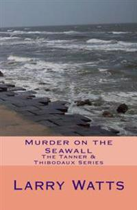 Murder on the Seawall: The Tanner & Thibodaux Series
