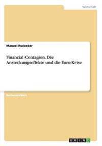 Financial Contagion. Die Ansteckungseffekte Und Die Euro-Krise