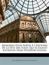 Memoires Pour Servir À L'Histoire De La Fête Des Foux: Qui Se Faisoit Autrefois Dans Plusieurs Eglises