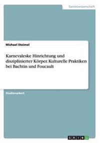 Karnevaleske Hinrichtung und disziplinierter Körper. Kulturelle Praktiken bei Bachtin und Foucault