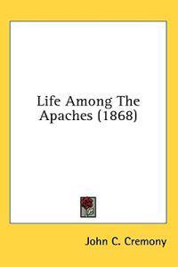 Life Among The Apaches (1868)