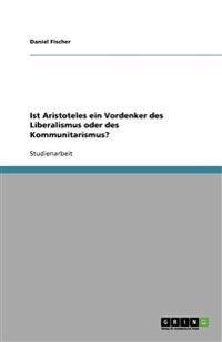 Ist Aristoteles Ein Vordenker Des Liberalismus Oder Des Kommunitarismus?