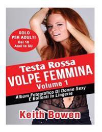 Testa Rossa Volpe Femmina Volume 1: Album Fotografico Di Donne Sexy E Bollenti in Lingerie