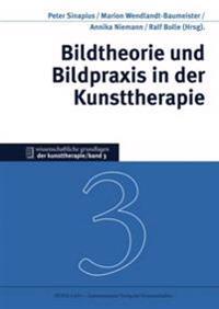 Bildtheorie Und Bildpraxis in Der Kunsttherapie