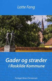 Gader og stræder - i Roskilde Kommune