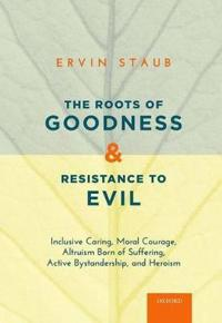 The Roots of Goodness and Resistance to Evil