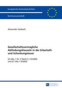 Gesellschaftsvertragliche Abfindungsklauseln in Der Erbschaft- Und Schenkungsteuer: 3 ABS. 1 NR. 2 Saetze 2, 3 Erbstg Und 7 ABS. 7 Erbstg