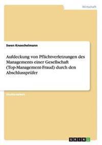 Aufdeckung Von Pflichtverletzungen Des Managements Einer Gesellschaft (Top-Management-Fraud) Durch Den Abschlussprufer