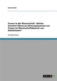 Frauen in Der Wissenschaft - Welche Ursachen Fuhren Zur Unterreprasentanz Von Frauen Im Wissenschaftsbereich Von Hochschulen?