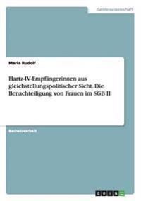 Hartz-IV-Empfangerinnen Aus Gleichstellungspolitischer Sicht. Die Benachteiligung Von Frauen Im Sgb II