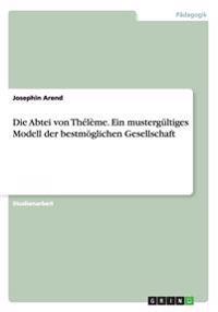 Die Abtei Von Theleme. Ein Mustergultiges Modell Der Bestmoglichen Gesellschaft