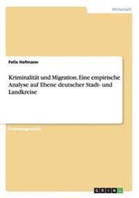 Kriminalitat Und Migration. Eine Empirische Analyse Auf Ebene Deutscher Stadt- Und Landkreise