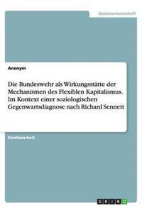 Die Bundeswehr ALS Wirkungsstatte Der Mechanismen Des Flexiblen Kapitalismus. Im Kontext Einer Soziologischen Gegenwartsdiagnose Nach Richard Sennett