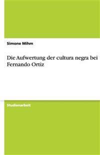 Die Aufwertung Der Cultura Negra Bei Fernando Ortiz