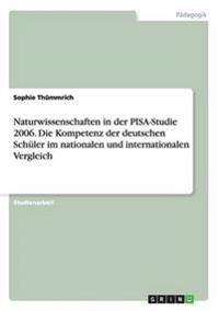 Naturwissenschaften in Der Pisa-Studie 2006. Die Kompetenz Der Deutschen Schuler Im Nationalen Und Internationalen Vergleich