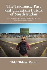 The Traumatic Past and Uncertain Future of South Sudan