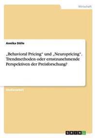 """""""Behavioral Pricing"""" Und """"Neuropricing."""" Trendmethoden Oder Ernstzunehmende Perspektiven Der Preisforschung?"""