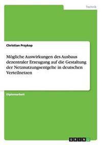 Mogliche Auswirkungen Des Ausbaus Dezentraler Erzeugung Auf Die Gestaltung Der Netznutzungsentgelte in Deutschen Verteilnetzen