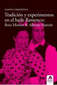 Tradicion y experimento en el baile flamenco: Rosa Montes y Alberto Alarcon