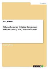 When Should an Original Equipment Manufacturer (OEM) Remanufacture?