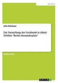"""Die Darstellung Der Grostadt in Alfred Doblins """"Berlin Alexanderplatz"""""""