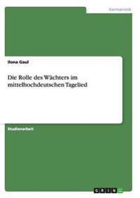 Die Rolle Des Wachters Im Mittelhochdeutschen Tagelied