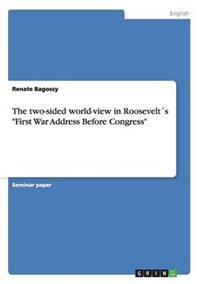 The Two-Sided World-View in Roosevelts First War Address Before Congress