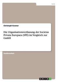 Die Organisationsverfassung Der Societas Privata Europaea (Spe) Im Vergleich Zur Gmbh