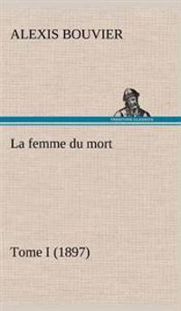 La Femme Du Mort, Tome I (1897)