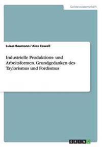 Industrielle Produktions- Und Arbeitsformen. Grundgedanken Des Taylorismus Und Fordismus
