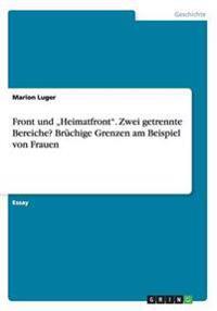 """Front Und """"Heimatfront."""" Zwei Getrennte Bereiche? Bruchige Grenzen Am Beispiel Von Frauen"""